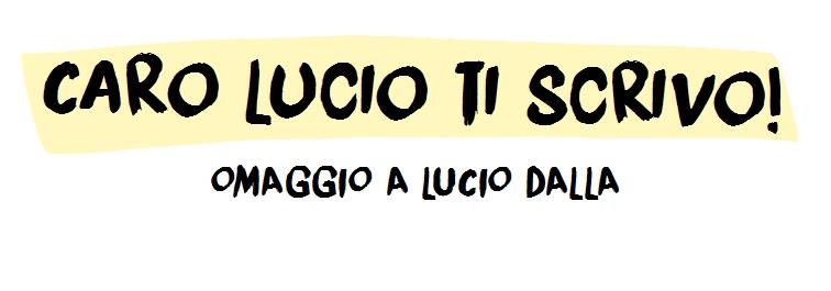 Caro Lucio ti scrivo!