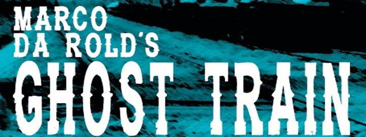 Marco Da Rolds Ghost Train Eventi, serate..robe