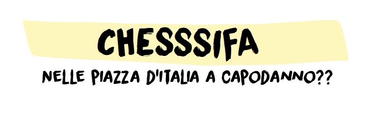 Chesssifa nelle Piazze d'Italia a Capodanno??