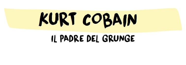 Kurt Cobain il Padre del Grunge