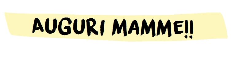 Auguri Mamme!!