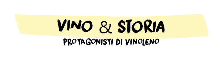 Vino & Storia, protagonisti di VINOLENO
