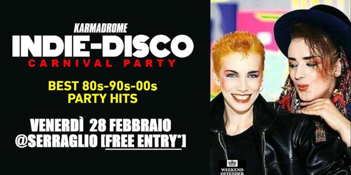 Karmadrome Indie Disco Carnival Party @Serraglio Eventi, serate..robe