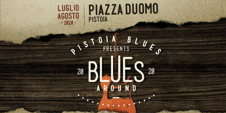 Pistoia Blues presents Blues Around 2020 Eventi, serate..robe