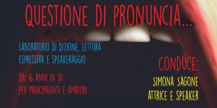 Questioni di pronuncia...Laboratorio dizione e lettura espressiva Eventi, serate..robe