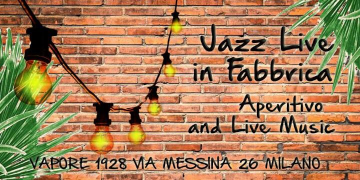 Jazz Live in Fabbrica Vapore 1928 Milano Eventi, serate..robe