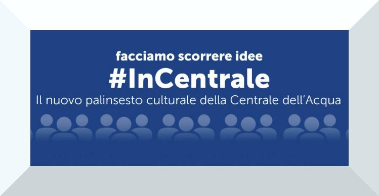 InCentrale Centrale dellAcqua di Milano Eventi, serate..robe