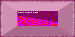 "@ Appuntamenti online con ""Happy Science Show"""